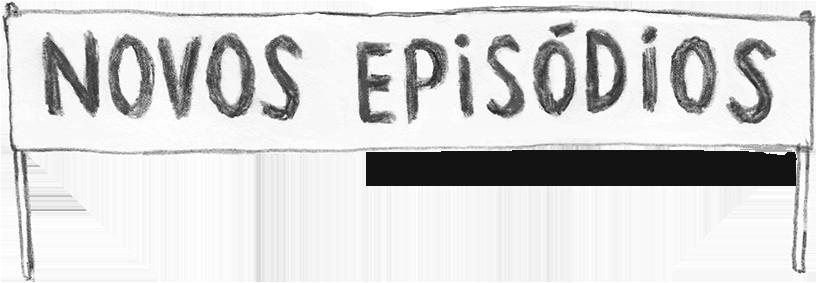 Cartaz com texto: Novos Episódios.